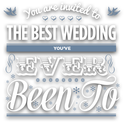 You are invited to The Best Wedding You've EVER been to